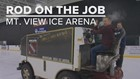 Rod on the Job: Mountain View Ice Arena